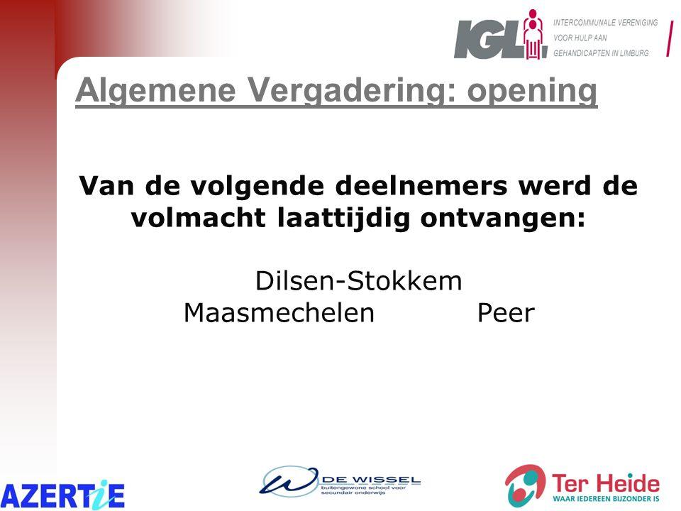 Algemene Vergadering: opening Van de volgende deelnemers werd de volmacht laattijdig ontvangen: Dilsen-Stokkem MaasmechelenPeer