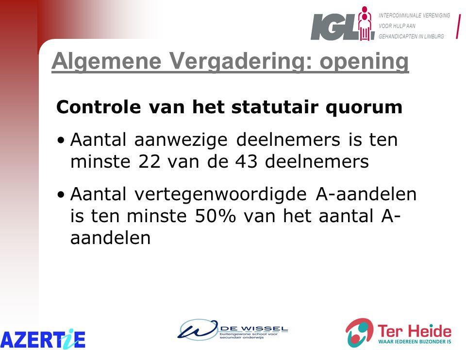 Algemene Vergadering: opening Controle van het statutair quorum Aantal aanwezige deelnemers is ten minste 22 van de 43 deelnemers Aantal vertegenwoordigde A-aandelen is ten minste 50% van het aantal A- aandelen