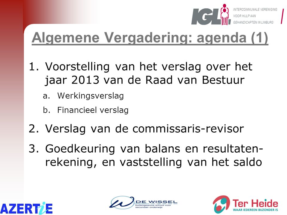 Algemene Vergadering: agenda (2) 4.Kwijting aan bestuurders 5.Kwijting aan commissaris-revisor 6.Werkingstoelage 2014 Secretariaat