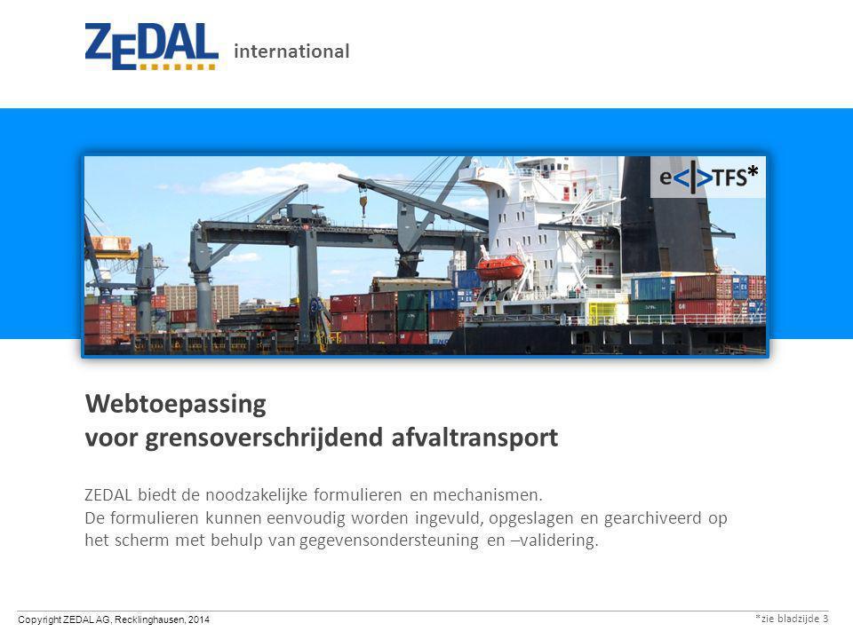 Copyright ZEDAL AG, Recklinghausen, 2014 Webtoepassing voor grensoverschrijdend afvaltransport ZEDAL biedt de noodzakelijke formulieren en mechanismen.
