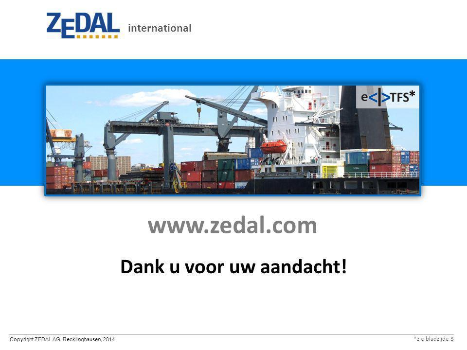 Copyright ZEDAL AG, Recklinghausen, 2014 www.zedal.com Dank u voor uw aandacht! international * *zie bladzijde 3