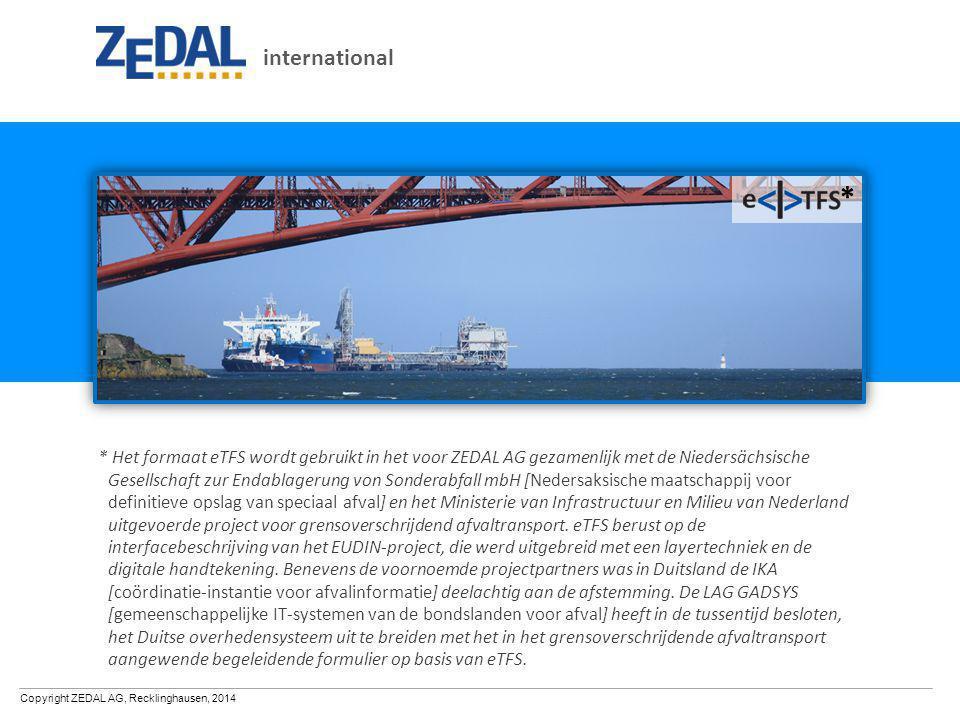 Copyright ZEDAL AG, Recklinghausen, 2014 * Het formaat eTFS wordt gebruikt in het voor ZEDAL AG gezamenlijk met de Niedersächsische Gesellschaft zur E