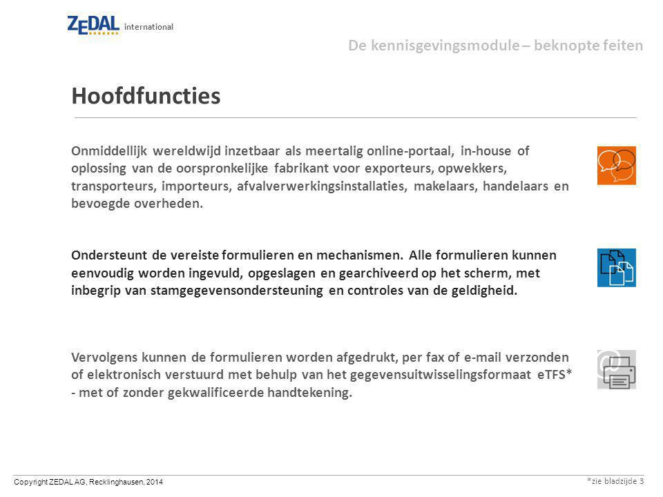 Copyright ZEDAL AG, Recklinghausen, 2014 international Hoofdfuncties Onmiddellijk wereldwijd inzetbaar als meertalig online-portaal, in-house of oplossing van de oorspronkelijke fabrikant voor exporteurs, opwekkers, transporteurs, importeurs, afvalverwerkingsinstallaties, makelaars, handelaars en bevoegde overheden.