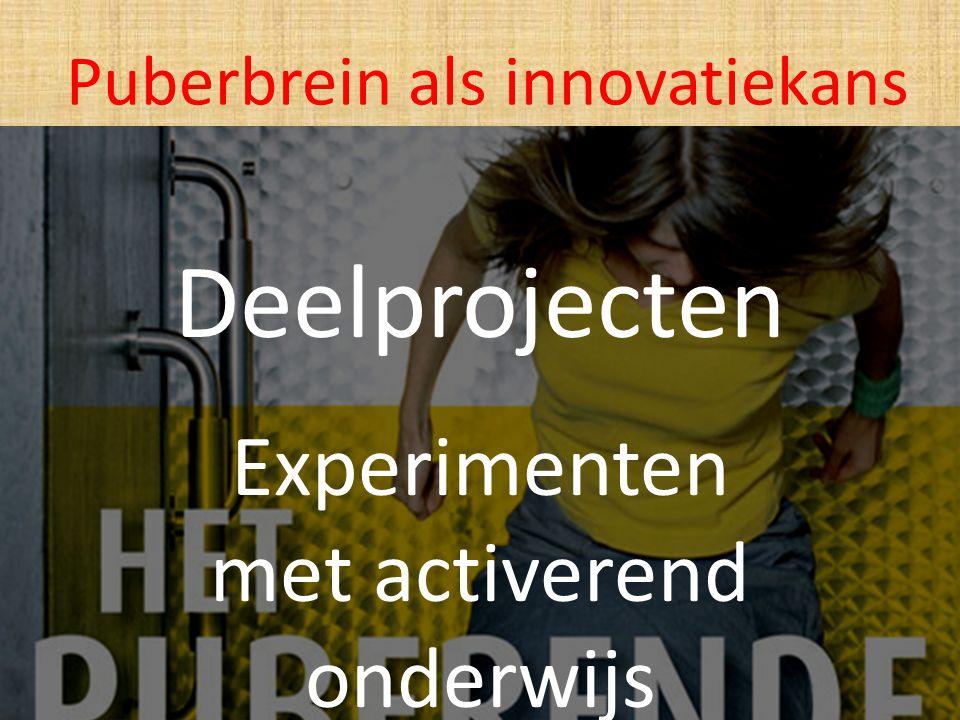 Deelprojecten Experimenten met activerend onderwijs Puberbrein als innovatiekans