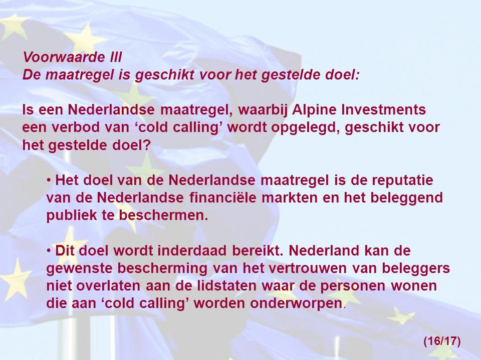 Voorwaarde III De maatregel is geschikt voor het gestelde doel: Is een Nederlandse maatregel, waarbij Alpine Investments een verbod van 'cold calling' wordt opgelegd, geschikt voor het gestelde doel.