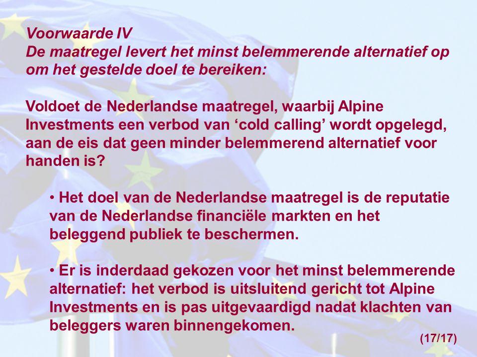 Voorwaarde IV De maatregel levert het minst belemmerende alternatief op om het gestelde doel te bereiken: Voldoet de Nederlandse maatregel, waarbij Alpine Investments een verbod van 'cold calling' wordt opgelegd, aan de eis dat geen minder belemmerend alternatief voor handen is.