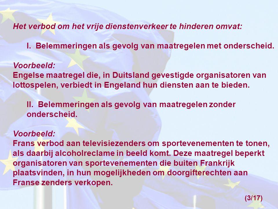 Het verbod om het vrije dienstenverkeer te hinderen omvat: I.