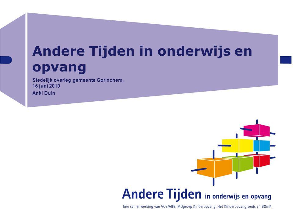 Andere Tijden in onderwijs en opvang Stedelijk overleg gemeente Gorinchem, 15 juni 2010 Anki Duin