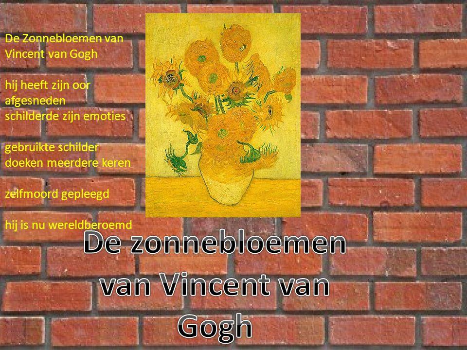 De Zonnebloemen van Vincent van Gogh hij heeft zijn oor afgesneden schilderde zijn emoties gebruikte schilder doeken meerdere keren zelfmoord gepleegd hij is nu wereldberoemd