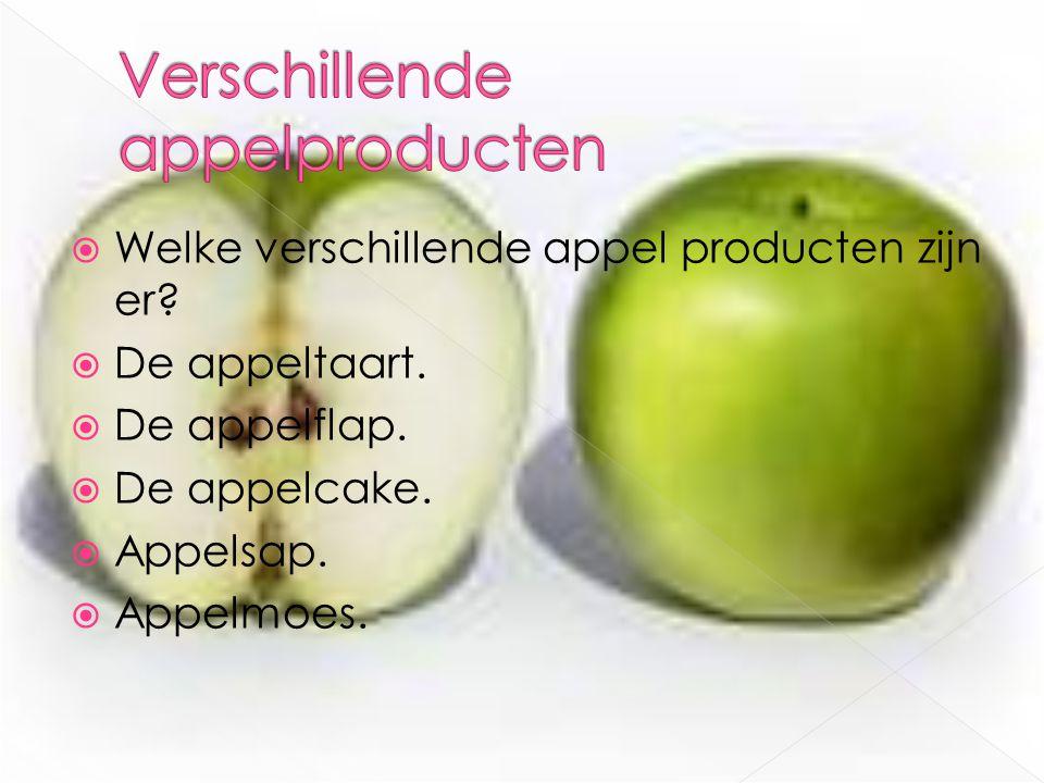  Welke verschillende appel producten zijn er?  De appeltaart.  De appelflap.  De appelcake.  Appelsap.  Appelmoes.