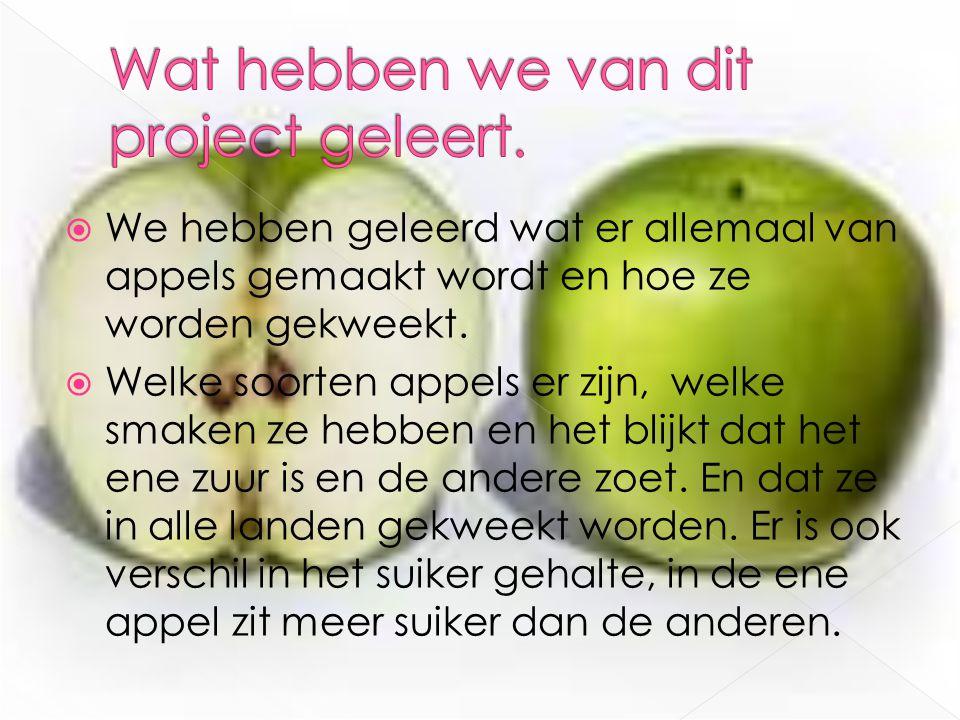  We hebben geleerd wat er allemaal van appels gemaakt wordt en hoe ze worden gekweekt.  Welke soorten appels er zijn, welke smaken ze hebben en het