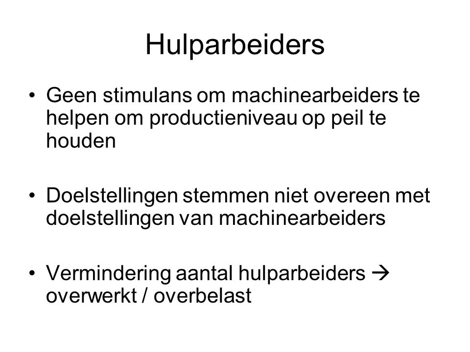 Hulparbeiders Geen stimulans om machinearbeiders te helpen om productieniveau op peil te houden Doelstellingen stemmen niet overeen met doelstellingen