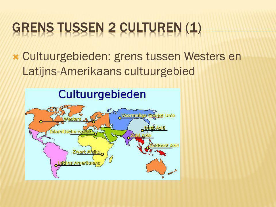  Cultuurgebieden: grens tussen Westers en Latijns-Amerikaans cultuurgebied