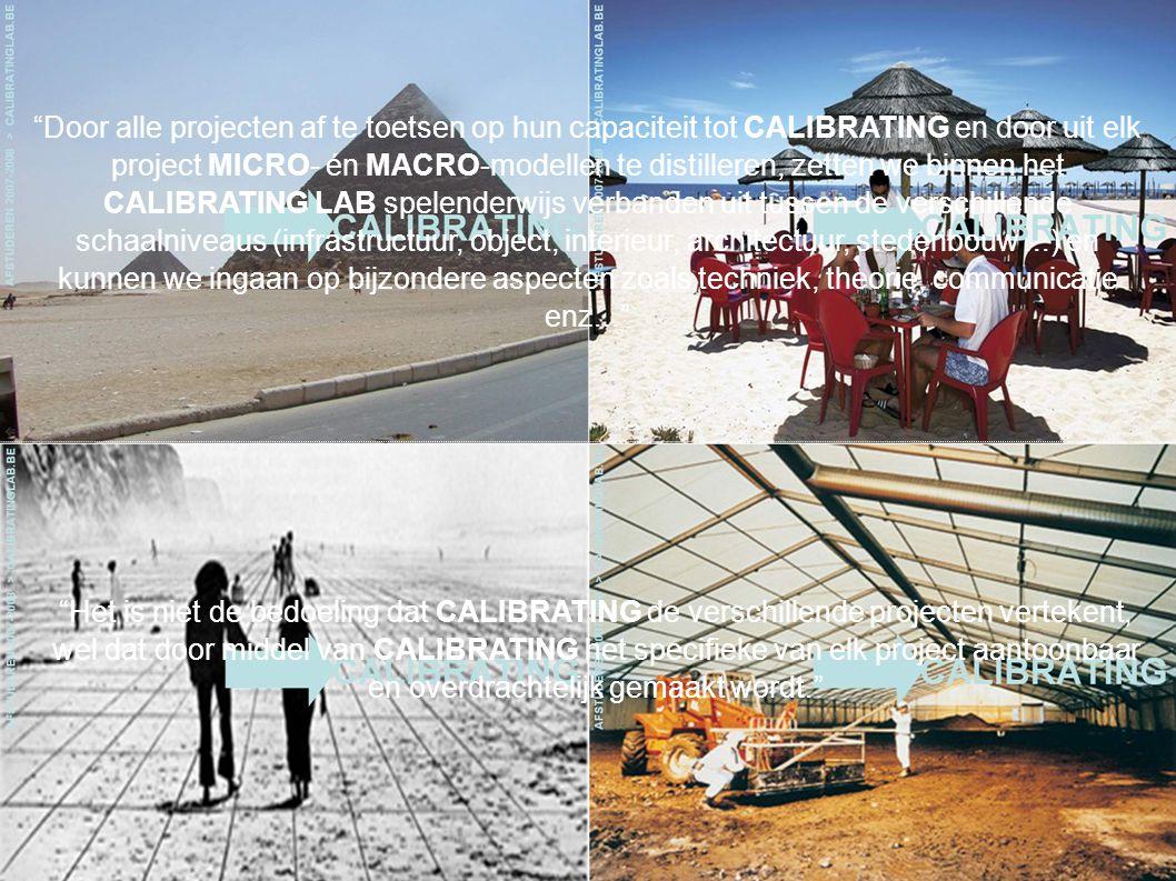 Door alle projecten af te toetsen op hun capaciteit tot CALIBRATING en door uit elk project MICRO- én MACRO-modellen te distilleren, zetten we binnen het CALIBRATING LAB spelenderwijs verbanden uit tussen de verschillende schaalniveaus (infrastructuur, object, interieur, architectuur, stedenbouw...) en kunnen we ingaan op bijzondere aspecten zoals techniek, theorie, communicatie enz... Het is niet de bedoeling dat CALIBRATING de verschillende projecten vertekent, wel dat door middel van CALIBRATING het specifieke van elk project aantoonbaar en overdrachtelijk gemaakt wordt.