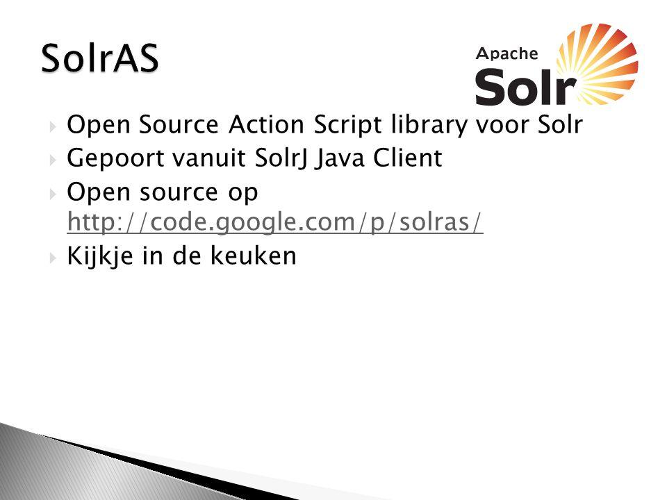  Open Source Action Script library voor Solr  Gepoort vanuit SolrJ Java Client  Open source op http://code.google.com/p/solras/ http://code.google.com/p/solras/  Kijkje in de keuken