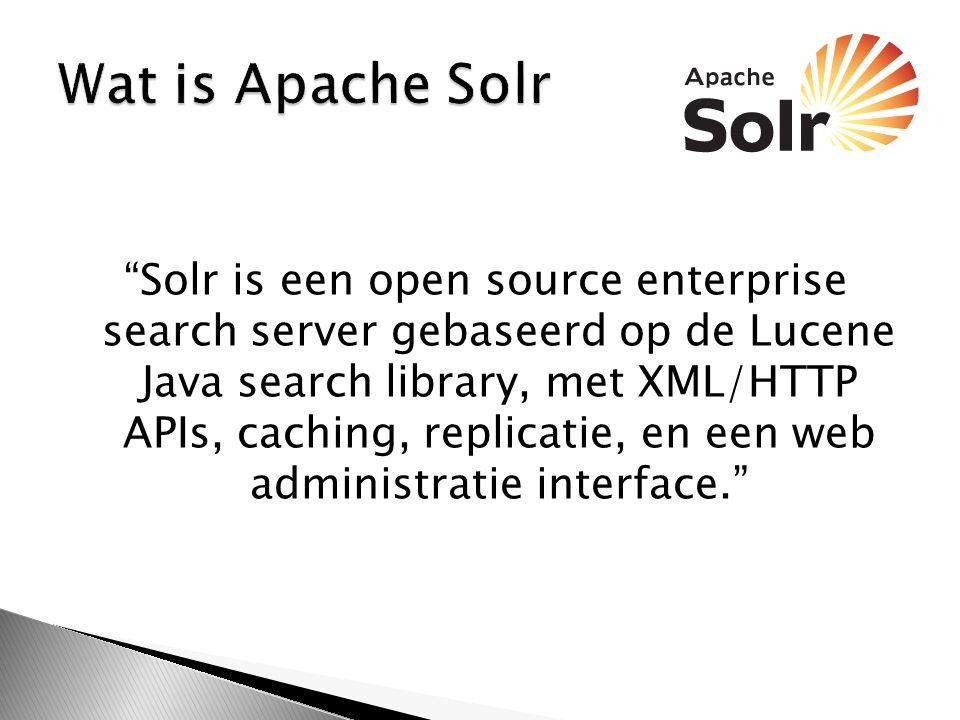 Solr is een open source enterprise search server gebaseerd op de Lucene Java search library, met XML/HTTP APIs, caching, replicatie, en een web administratie interface.