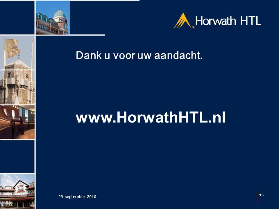 Dank u voor uw aandacht. 29 september 2010 45 www.HorwathHTL.nl