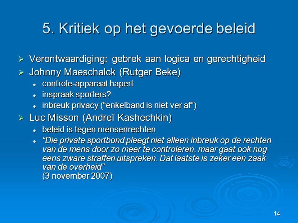 14 5. Kritiek op het gevoerde beleid  Verontwaardiging: gebrek aan logica en gerechtigheid  Johnny Maeschalck (Rutger Beke) controle-apparaat hapert