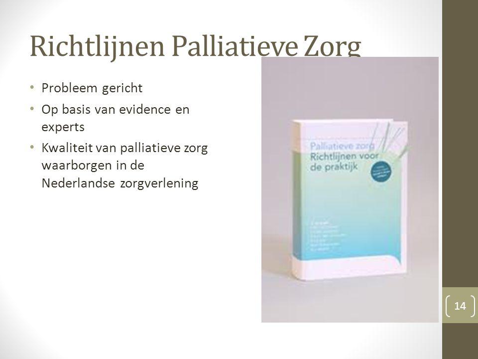 Richtlijnen Palliatieve Zorg Probleem gericht Op basis van evidence en experts Kwaliteit van palliatieve zorg waarborgen in de Nederlandse zorgverleni