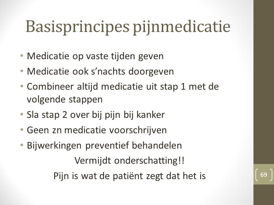Basisprincipes pijnmedicatie Medicatie op vaste tijden geven Medicatie ook s'nachts doorgeven Combineer altijd medicatie uit stap 1 met de volgende st