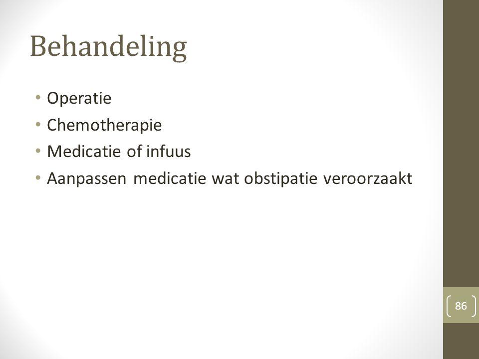 Behandeling Operatie Chemotherapie Medicatie of infuus Aanpassen medicatie wat obstipatie veroorzaakt 86