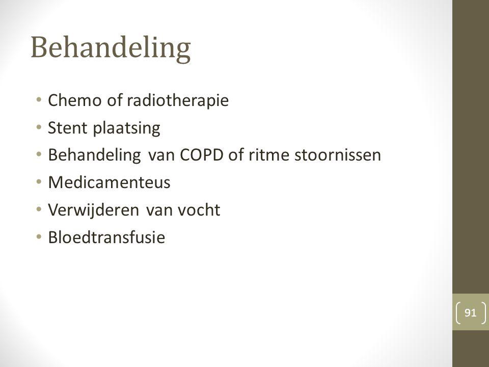 Behandeling Chemo of radiotherapie Stent plaatsing Behandeling van COPD of ritme stoornissen Medicamenteus Verwijderen van vocht Bloedtransfusie 91