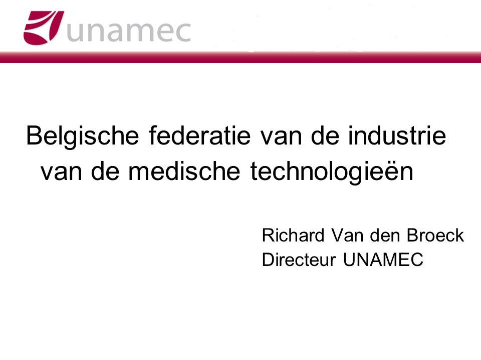 Belgische federatie van de industrie van de medische technologieën Richard Van den Broeck Directeur UNAMEC