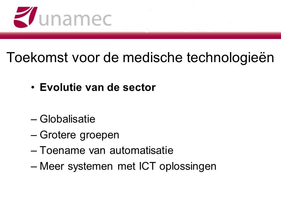 Toekomst voor de medische technologieën Evolutie van de sector –Globalisatie –Grotere groepen –Toename van automatisatie –Meer systemen met ICT oploss