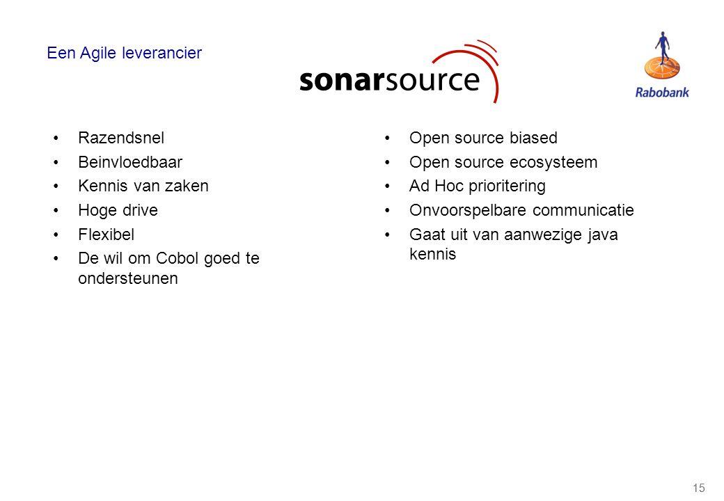 15 Een Agile leverancier Razendsnel Beinvloedbaar Kennis van zaken Hoge drive Flexibel De wil om Cobol goed te ondersteunen Open source biased Open so