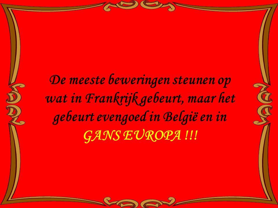 De meeste beweringen steunen op wat in Frankrijk gebeurt, maar het gebeurt evengoed in België en in GANS EUROPA !!!
