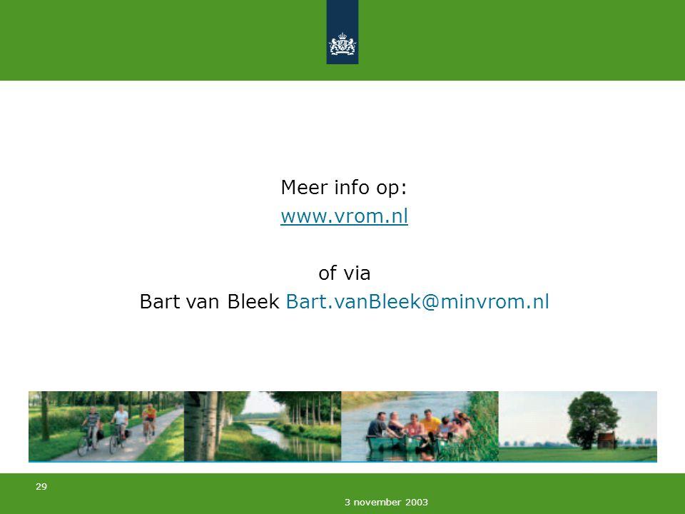 29 3 november 2003 Meer info op: www.vrom.nl of via Bart van Bleek Bart.vanBleek@minvrom.nl www.vrom.nl