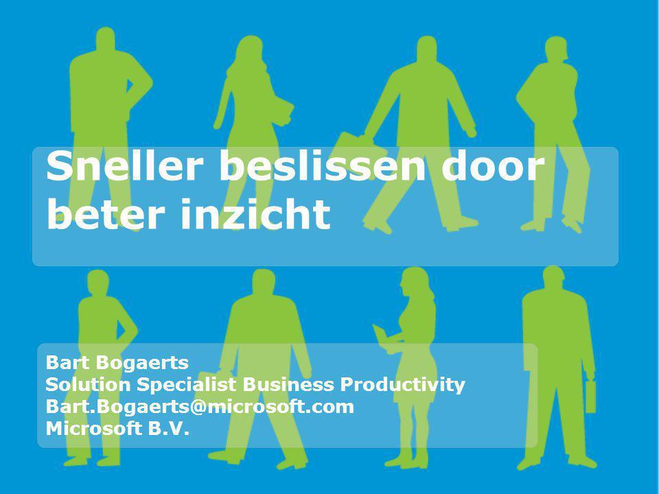 Sneller beslissen door beter inzicht Bart Bogaerts Solution Specialist Business Productivity Bart.Bogaerts@microsoft.com Microsoft B.V.