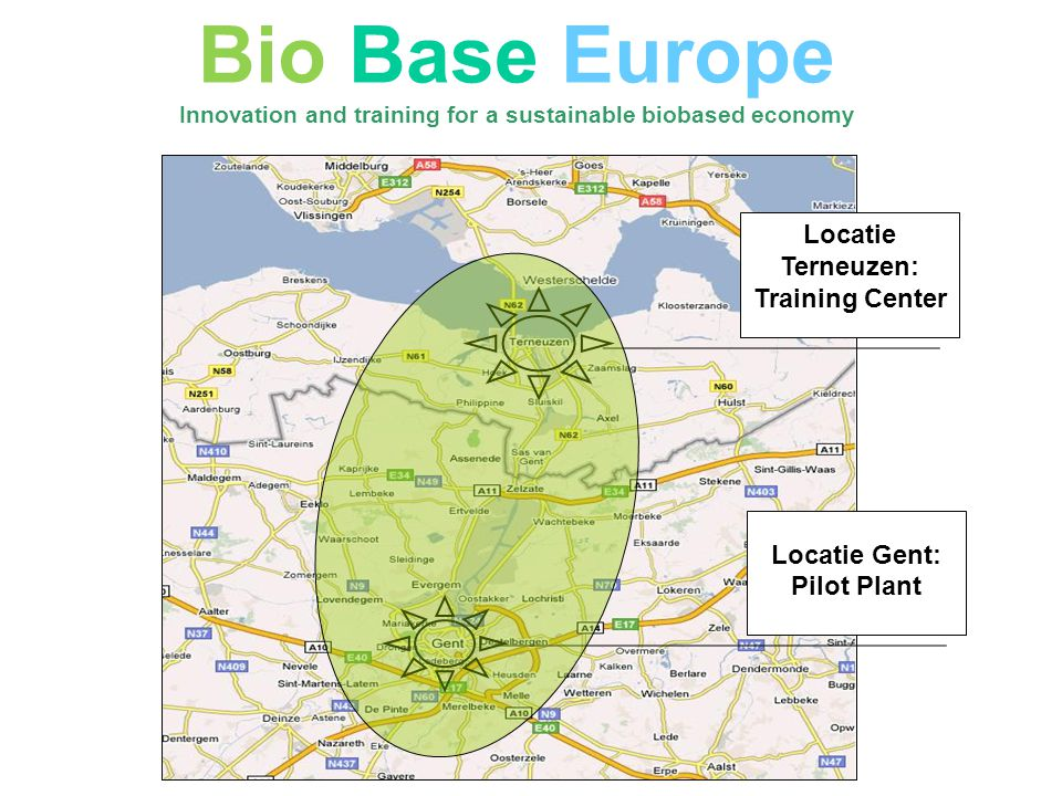 Locatie Gent: Pilot Plant Locatie Terneuzen: Training Center Bio Base Europe Innovation and training for a sustainable biobased economy