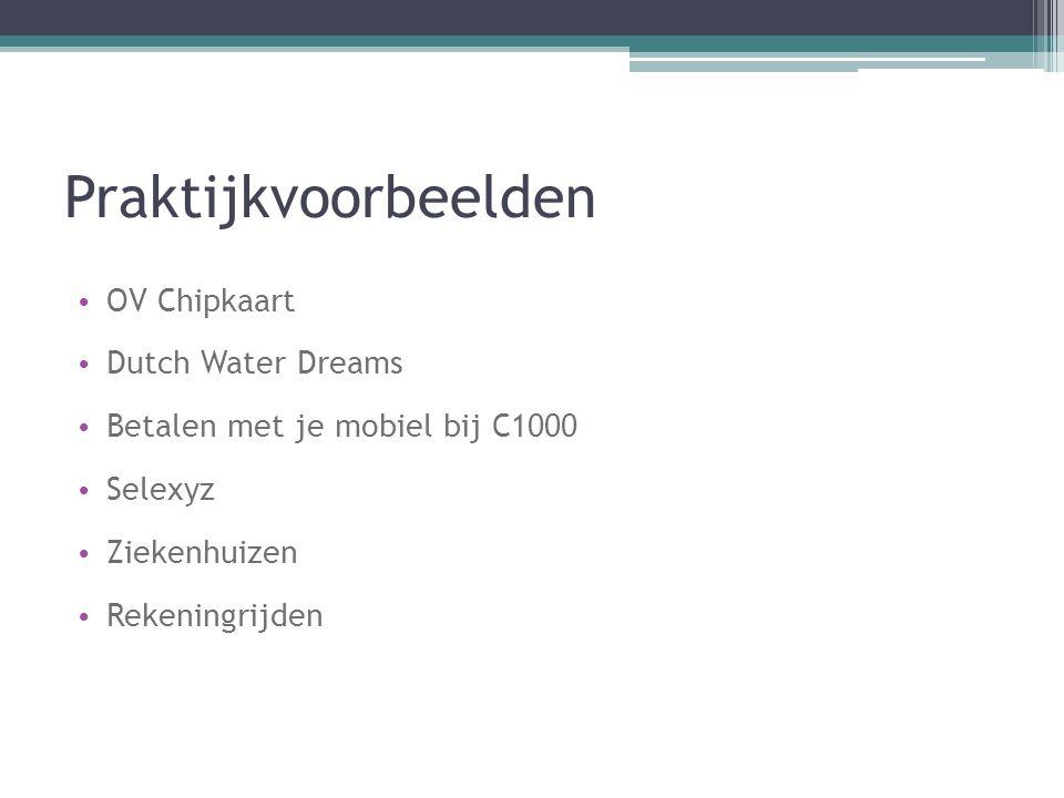 Praktijkvoorbeelden OV Chipkaart Dutch Water Dreams Betalen met je mobiel bij C1000 Selexyz Ziekenhuizen Rekeningrijden