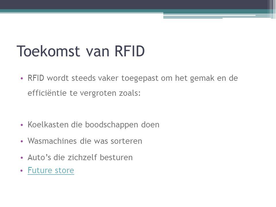 Toekomst van RFID RFID wordt steeds vaker toegepast om het gemak en de efficiëntie te vergroten zoals: Koelkasten die boodschappen doen Wasmachines di