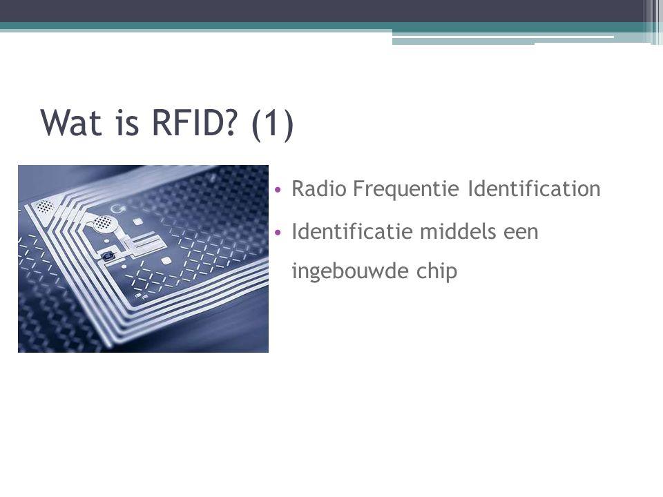 Wat is RFID? (1) Radio Frequentie Identification Identificatie middels een ingebouwde chip