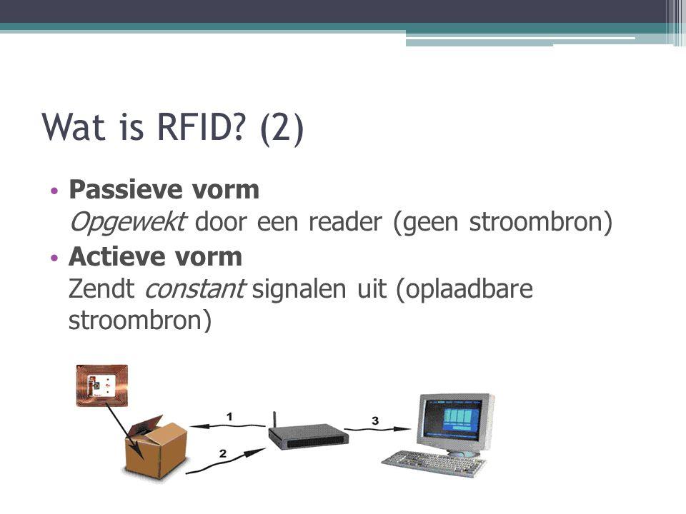 Wat is RFID? (2) Passieve vorm Opgewekt door een reader (geen stroombron) Actieve vorm Zendt constant signalen uit (oplaadbare stroombron)