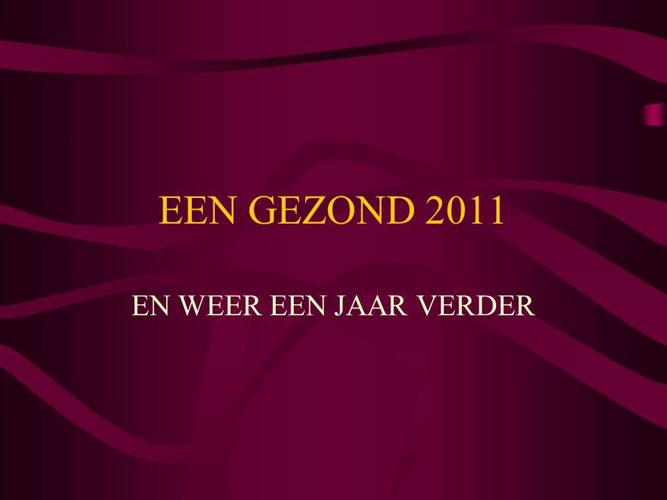 EEN GEZOND 2011 EN WEER EEN JAAR VERDER