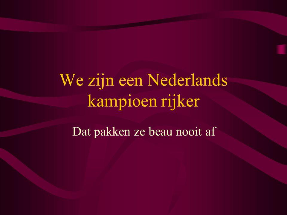 We zijn een Nederlands kampioen rijker Dat pakken ze beau nooit af