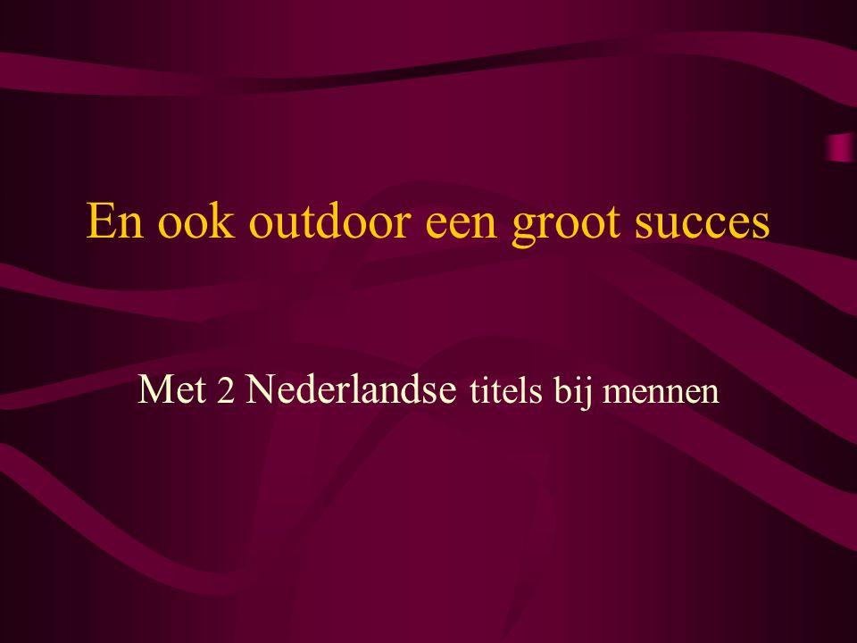 En ook outdoor een groot succes Met 2 Nederlandse titels bij mennen