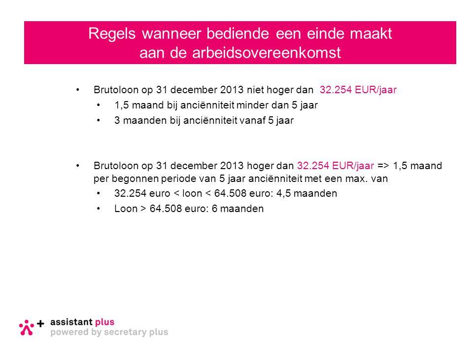 Brutoloon op 31 december 2013 niet hoger dan 32.254 EUR/jaar 1,5 maand bij anciënniteit minder dan 5 jaar 3 maanden bij anciënniteit vanaf 5 jaar Brutoloon op 31 december 2013 hoger dan 32.254 EUR/jaar => 1,5 maand per begonnen periode van 5 jaar anciënniteit met een max.
