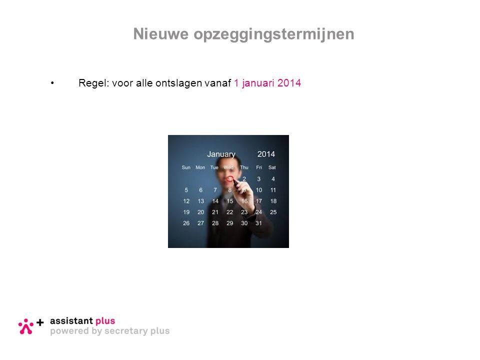 Regel: voor alle ontslagen vanaf 1 januari 2014 Nieuwe opzeggingstermijnen