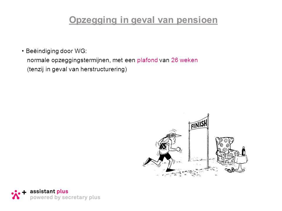 Beëindiging door WG: normale opzeggingstermijnen, met een plafond van 26 weken (tenzij in geval van herstructurering) Opzegging in geval van pensioen
