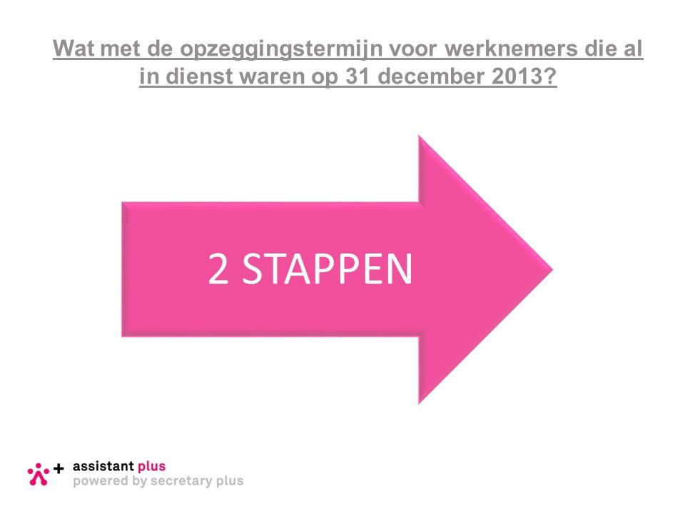 Wat met de opzeggingstermijn voor werknemers die al in dienst waren op 31 december 2013 2 STAPPEN