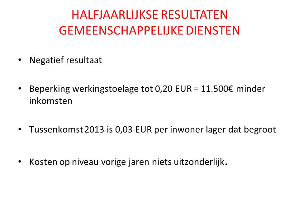 HALFJAARLIJKSE RESULTATEN GEMEENSCHAPPELIJKE DIENSTEN Negatief resultaat Beperking werkingstoelage tot 0,20 EUR = 11.500€ minder inkomsten Tussenkomst