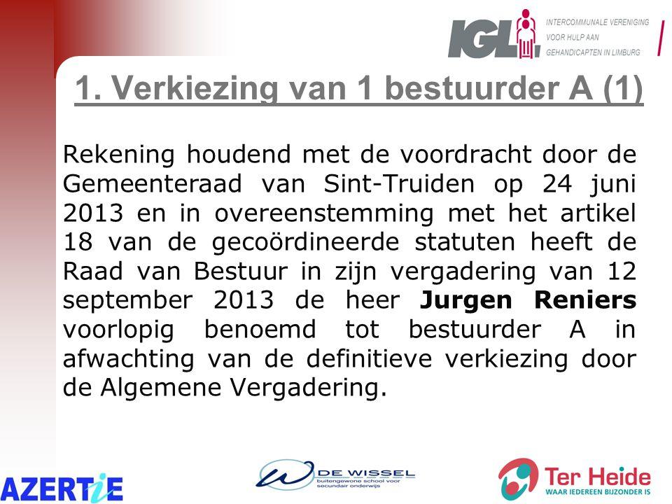 1. Verkiezing van 1 bestuurder A (1) Rekening houdend met de voordracht door de Gemeenteraad van Sint-Truiden op 24 juni 2013 en in overeenstemming me