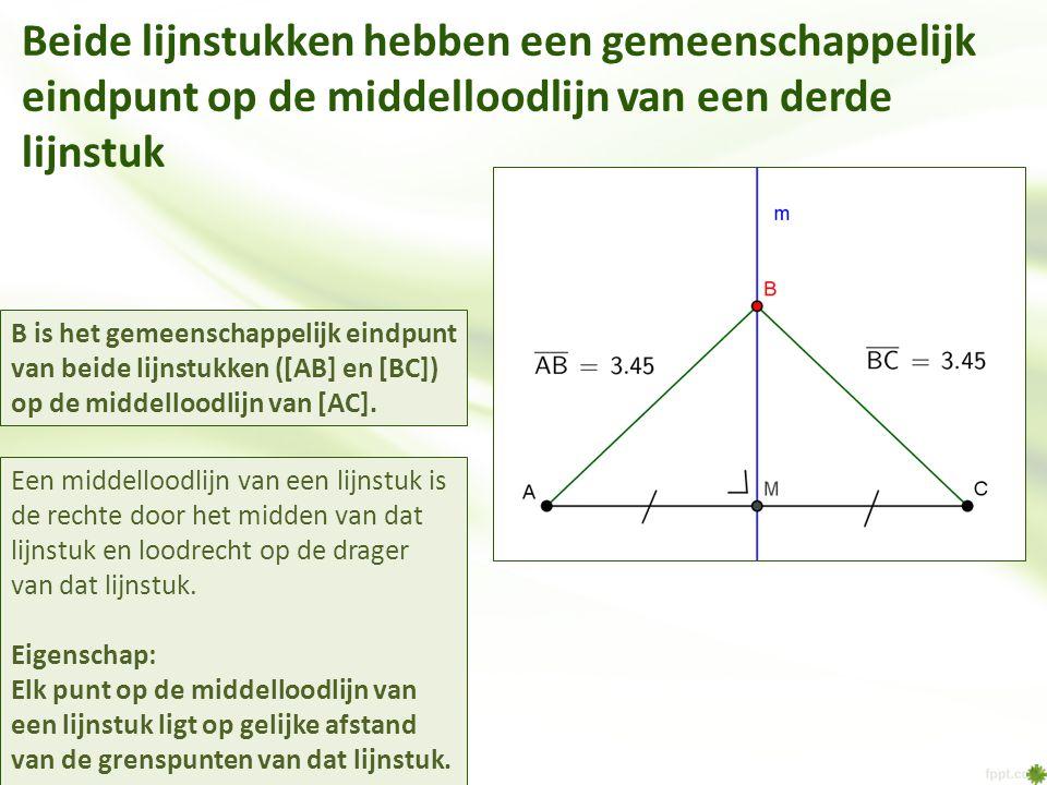 Beide lijnstukken hebben een gemeenschappelijk eindpunt op de middelloodlijn van een derde lijnstuk B is het gemeenschappelijk eindpunt van beide lijn