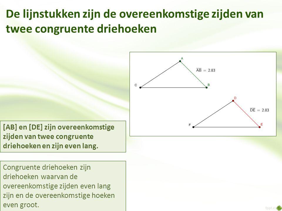 De lijnstukken zijn de overeenkomstige zijden van twee congruente driehoeken Congruente driehoeken zijn driehoeken waarvan de overeenkomstige zijden e