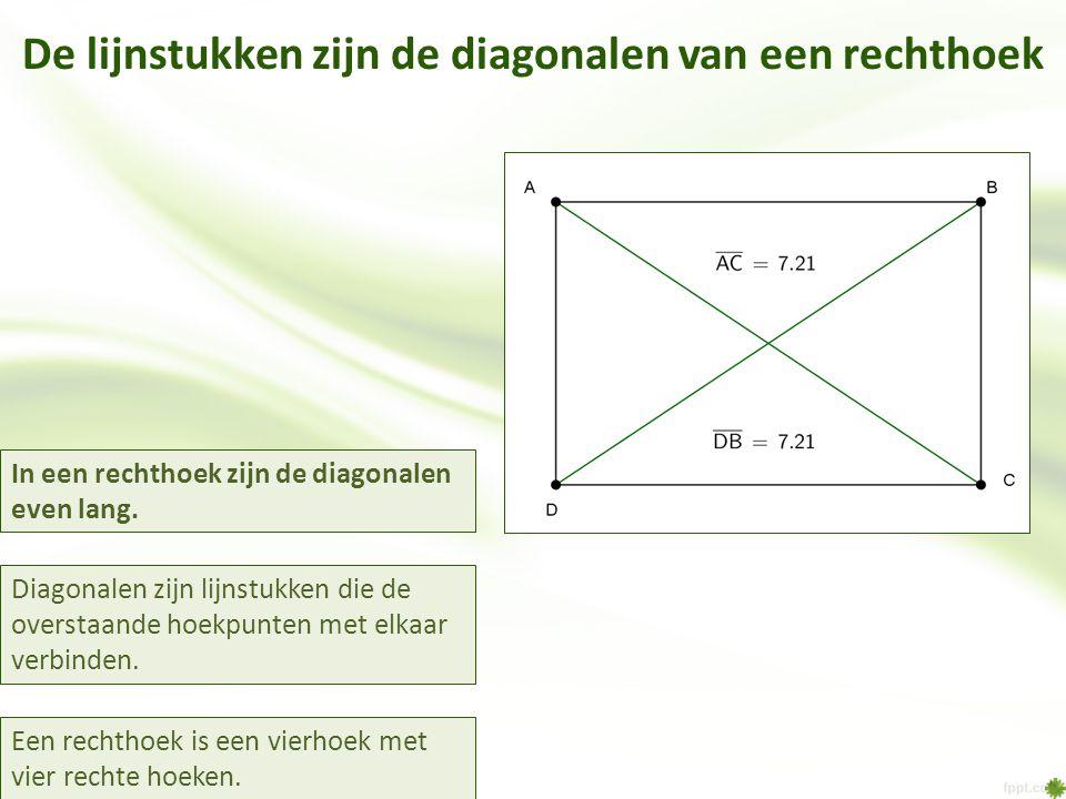 De lijnstukken zijn de diagonalen van een rechthoek Een rechthoek is een vierhoek met vier rechte hoeken. In een rechthoek zijn de diagonalen even lan