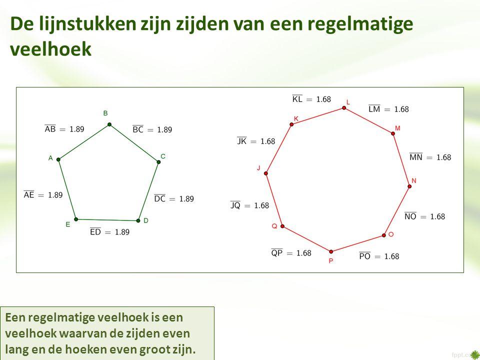 De lijnstukken zijn zijden van een regelmatige veelhoek Een regelmatige veelhoek is een veelhoek waarvan de zijden even lang en de hoeken even groot z